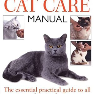 Complete Cat Care Manual: The Essential, Practical Guide to All Aspects of Caring for Your Cat 2