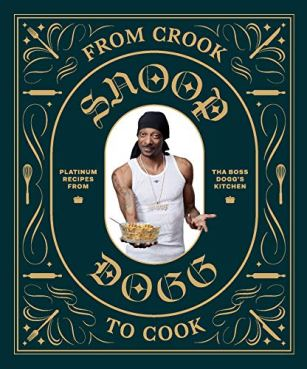 From Crook to Cook: Platinum Recipes from Tha Boss Dogg's Kitchen by [Dogg, Snoop]