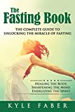 The Fasting Book - The Complete Guide to Unlocking the Miracle of Fasting: Healing the Body, Sharpening the Mind, Energizing the Spirit
