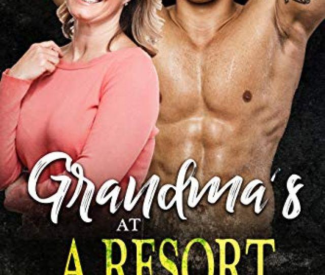 Grandmas At A Resort Gilf Younger Man Love By Atrick