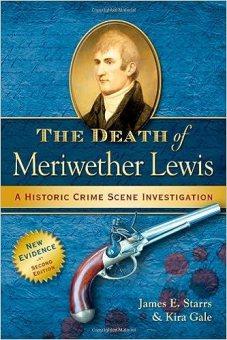 The Death of Meriwether Lewis: A Historic Crime Scene Investigation:  Starrs, James E., Gale, Kira: 9780985017842: Amazon.com: Books