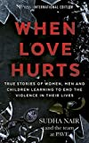 When Love Hurts: Stories of women, men and children learning to end the violence in their lives