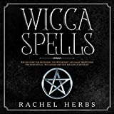 Wicca Spells: Wiccan Guide for Beginners: The Witchcraft and Magic Meditation for Moon Ritual: Wiccapedia and New Religion Starter Kit