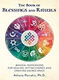 The Book of Blessings and Rituals:Magical Invocations for Healing, Setting Energy, and Creating Sacred Space