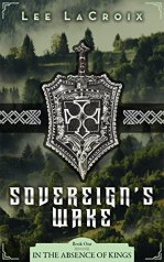 week of september 25 Sovereign's Wake (In the Absence of Kings Book 1) by [LaCroix, Lee]