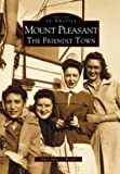 Mount Pleasant: The Friendly Town   (SC)  (Images of America)