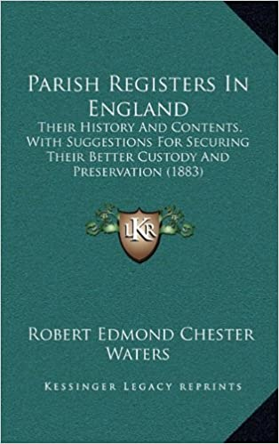 Parish Registers In England: Their History And Contents, With Suggestions For Securing Their Better Custody And Preservation (1883)