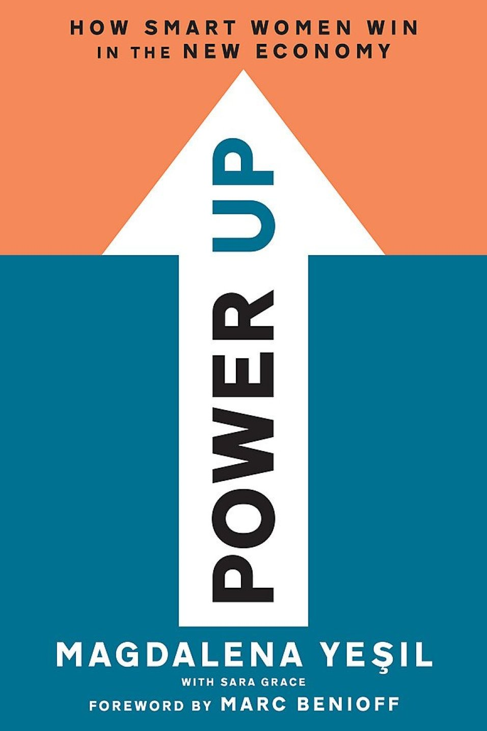 Power Up: How Smart Women Win in the New Economy: Yesil, Magdalena, Grace, Sara, Benioff, Marc: 9781580056915: Amazon.com: Books