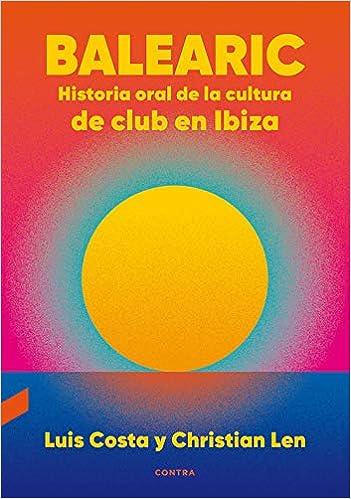 Balearic: Historia oral de la cultura de club en Ibiza de Luis Costa Plans