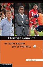 Christian Gourcuff, un autre regard sur le football