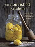 The Nourished Kitchen: Farm-to-Table Recipes for the Traditional Foods Lifestyle Featuring Bone Broths,Fermented Vegetables, Grass-Fed Meats, Wholesome Fats, Raw Dairy, and Kombuchas