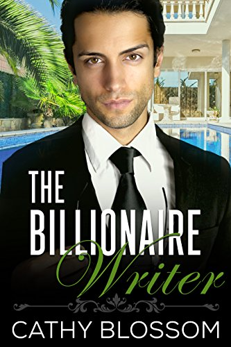 The Billionaire Writer (A Billionaire Clean Romance Book 2) by [Blossom, Cathy]
