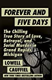Forever and Five Days: The Chilling True Story of Love, Betrayal, and Serial Murder in Grand Rapids, Michigan