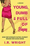 Young, Dumb & Full of hmm...: How One Woman's Dating Journey Erased Her Good Sense, a Memoir