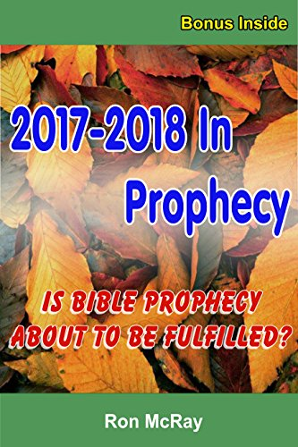 2017-2018 In Prophecy: Is Bible Prophecy About To Be Fulfilled? by [McRay, Ron]