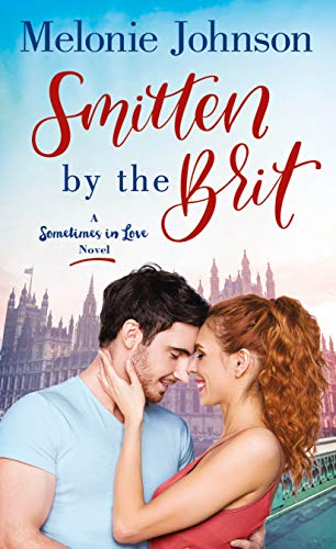 Smitten by the Brit (Sometimes in Love Book 2) by [Johnson, Melonie]