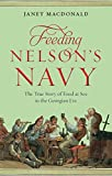 Feeding Nelson's Navy: The True Story of Food at Sea in the Georgian Era