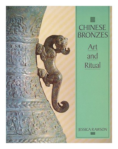 Chinese Bronzes: Art and Ritual by Jessica Rawson (1987-08-21)