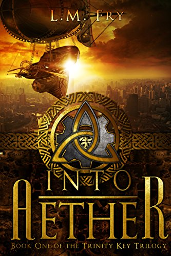 Into Aether: A Teen Steampunk Novel (The Trinity Key Trilogy of the Aether Series Book 1) by [Fry, L.M.]