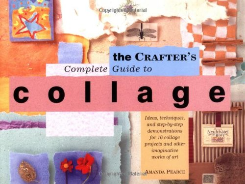 The Crafter's Complete Guide to Collage
