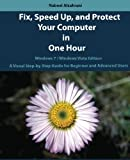 Fix, Speed Up, and Protect Your Computer in One Hour: Windows 7 / Windows Vista Edition