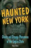 Haunted New York: Ghosts and Strange Phenomena of the Empire State (Haunted Series)