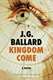 Never before published in America―J. G. Ballard's capstone novel, a thriller that envisions the collapse of our consumerist culture. A violent novel filled with insidious twists, Kingdom Come follows the exploits of Richard Pearson, a rebelli...
