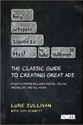 Hey, Whipple, Squeeze This: The Classic Guide to Creating Great Ads:  Amazon.co.uk: Sullivan, Luke, Bennett, Sam: 0884874997808: Books