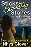 Sticks and Standing Stones Can Break My Bones: A Funny Romantic Paranormal Mystery (An Alfie Wimple Adventure Book 1)