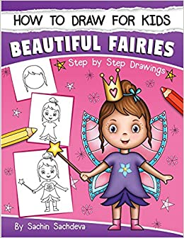How To Draw For Kids A Girl S Guide To Drawing Beautiful Fairies Magical Unicorns And Fantasy Items Ages 6 12 Sachdeva Sachin 9781543104004 Amazon Com Books
