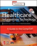 Healthcare Information Technology Exam Guide for CompTIA Healthcare IT Technician and HIT Pro Certifications (Certification & Career - OMG)