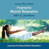 Progressive Muscle Relaxation: Exercises for Deep Holistic Relaxation