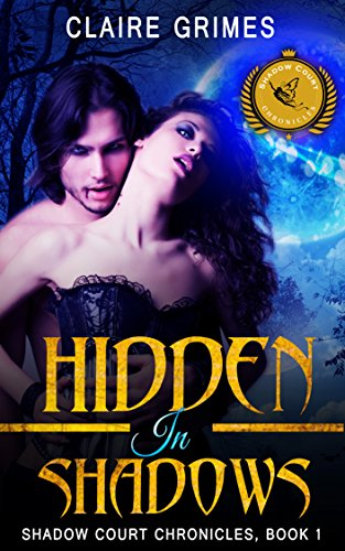 Hidden In Shadows: A Fae Vampire Action and Adventure Fantasy Romance (Shadow Court Chronicles: Faerie Series Book 1) by [Grimes, Claire]