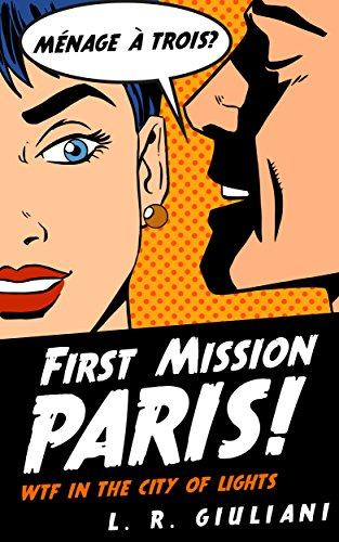 First Mission Paris: WTF in the City of Lights by [Giuliani, Leone R.]