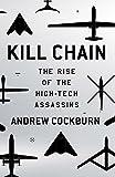 Kill Chain: The Rise of the High-Tech Assassins