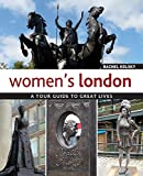 Women's London: A Tour Guide to Great Lives (IMM Lifestyle Books) Guidebook to the Women Who Shaped London Through the Centuries and the Legacy They Left Behind; Scientists, Suffragettes, & Pioneers