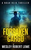 Forsaken Cargo: An Action Thriller Novel: An Action Adventure Thriller Novel (Noah Reid Series, Action, Mystery & Suspense Book 4)