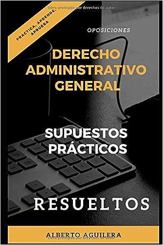 Libro PDF Gratis Derecho Administrativo General. SUPUESTOS PRÁCTICOS RESUELTOS