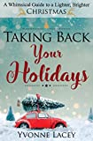 Taking Back Your Holidays: A Whimsical Guide to a Lighter, Brighter Christmas