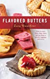 Flavored Butters: How to Make Them, Shape Them, and Use Them as Spreads, Toppings, and Sauces (50 Series)