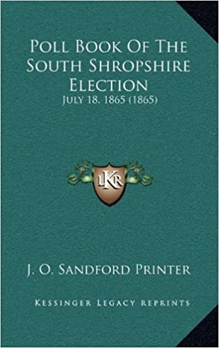 Poll Book Of The South Shropshire Election: July 18, 1865 (1865)