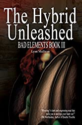 The Hybrid Unleashed (Bad Elements Book 3)