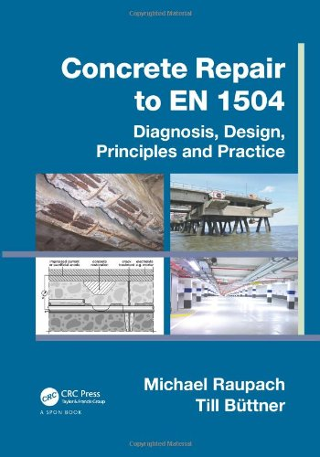 Concrete Repair to EN 1504: Diagnosis, Design, Principles and Practice