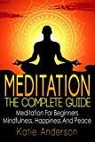 Meditation: The Complete Guide: Meditation For Beginners, Mindfulness, Happiness & Peace (Meditation Techniques, Meditation For Beginners, Mindfulness ... Relief, Buddha, Zen, Mindfulness) (Volume 1)