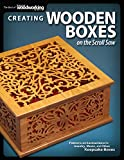 Creating Wooden Boxes on the Scroll Saw: Patterns and Instructions for Jewelry, Music, and Other Keepsake Boxes (Fox Chapel Publishing) 25 Fun Projects (The Best of Scroll Saw Woodworking & Crafts)