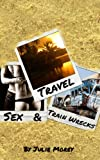 Travel, Sex, & Train Wrecks