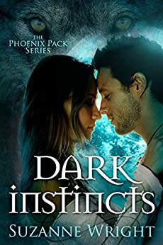 Dark Instincts (The Phoenix Pack Series Book 4) by [Wright, Suzanne]