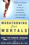Marathoning for Mortals: A Regular Person's Guide to the Joy of Running or Walking a Half-Marathon or Marathon