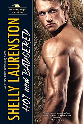 Hot and Badgered (The Honey Badger Chronicles Book 1) by [Laurenston, Shelly]