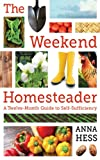 The Weekend Homesteader: A Twelve-Month Guide to Self-Sufficiency